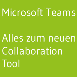 Microsoft Teams - Alles zum neuen Collaboration-Tool